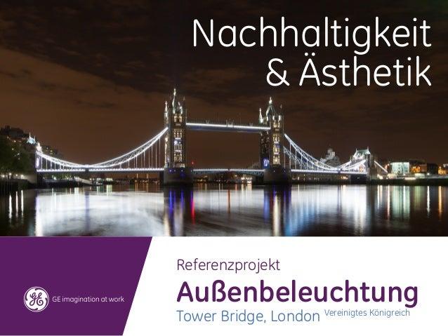 Nachhaltigkeit     & ÄsthetikReferenzprojektAußenbeleuchtungTower Bridge, London Vereinigtes Königreich