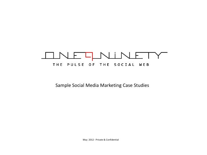 Sample Social Media Marketing Case Studies            May 2012 - Private & Confidential