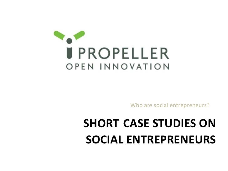 Shortcase studies onsocial entrepreneurs<br />Who are social entrepreneurs?<br />