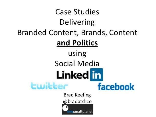 Case Studies           DeliveringBranded Content, Brands, Content          and Politics             using         Social M...