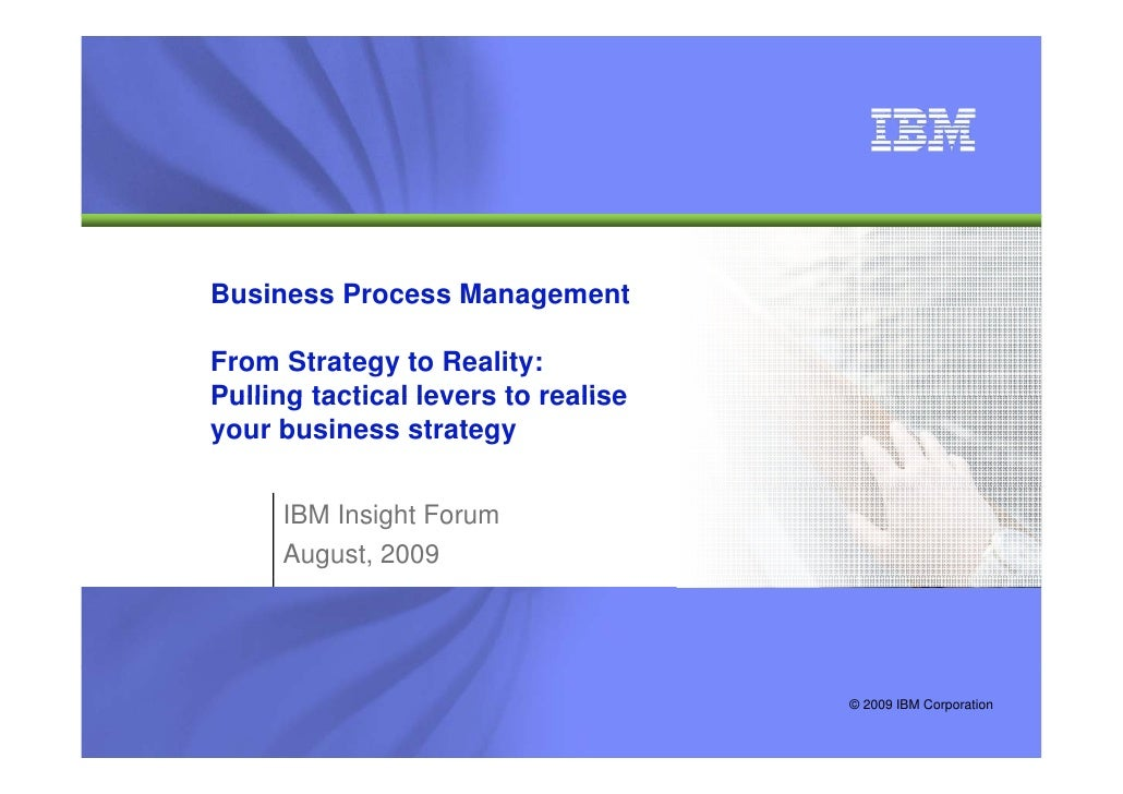 IBM Global Business Services    Business Process Management                      g  From Strategy to Reality: Pulling tact...