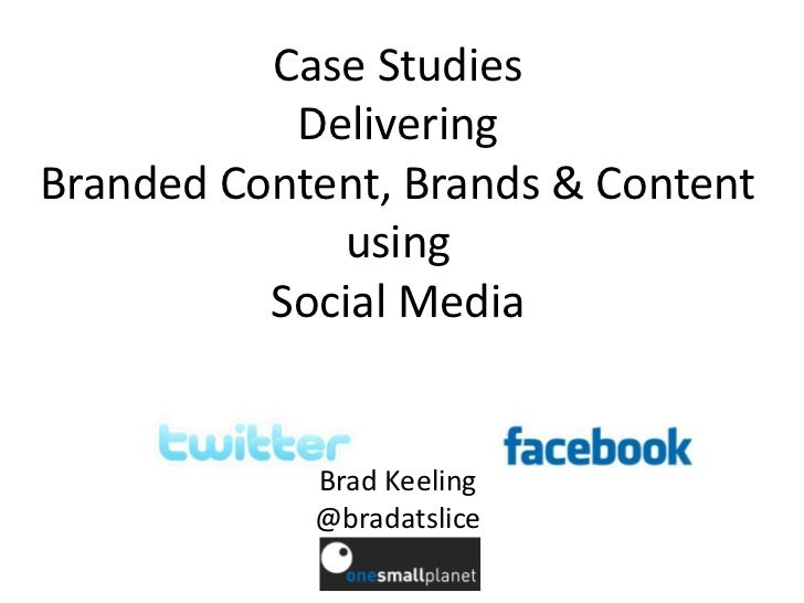 Case Studies           DeliveringBranded Content, Brands & Content             using          Social Media            Brad...