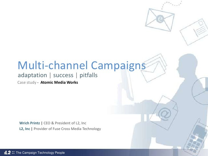 Multi-channel Campaigns<br />adaptation | success | pitfalls<br />Case study -  Atomic Media Works<br />Wrich Printz | CEO...