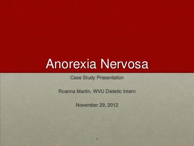 Anorexia Nervosa       Case Study Presentation  Roanna Martin, WVU Dietetic Intern         November 29, 2012              ...