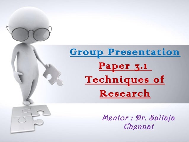 Group Presentation    Paper 3.1  Techniques of    Research     Mentor : Dr. Sailaja          Chennat