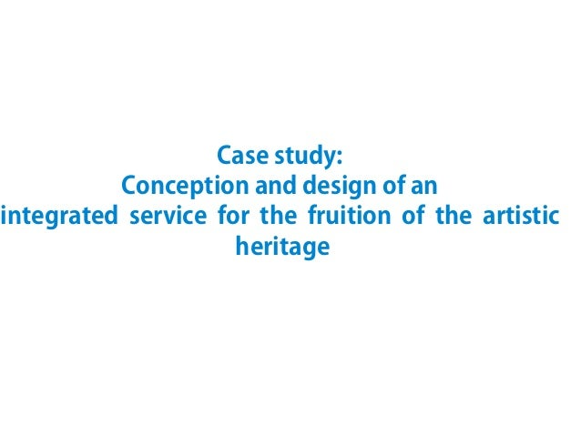 Case study:Conception and design of anintegrated service for the fruition of the artisticheritage