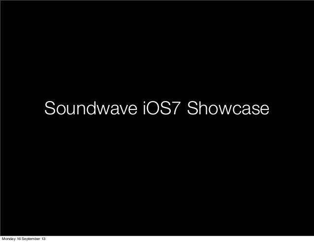 Soundwave iOS7 Showcase Monday 16 September 13