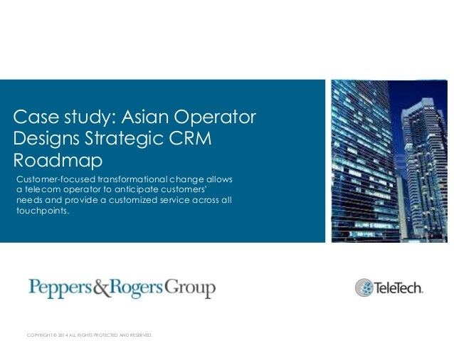 Case study: Asian Operator Designs Strategic CRM Roadmap Customer-focused transformational change allows a telecom operato...