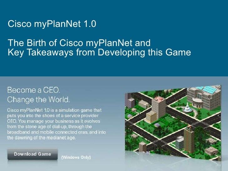 Cisco myPlanNet 1.0  The Birth of Cisco myPlanNet and  Key Takeaways from Developing this Game