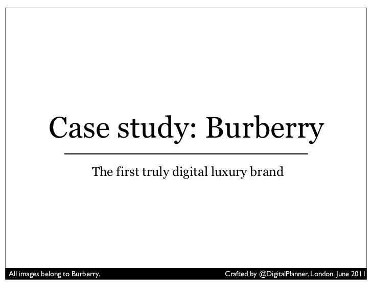 Case study: Burberry                           The first truly digital luxury brandAll images belong to Burberry.         ...