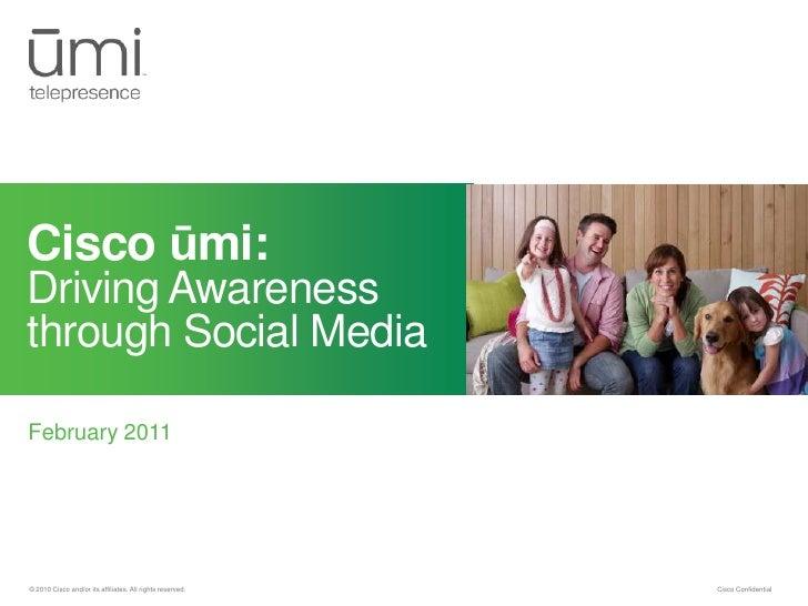 February 2011<br />Cisco ūmi: Driving Awareness through Social Media<br />