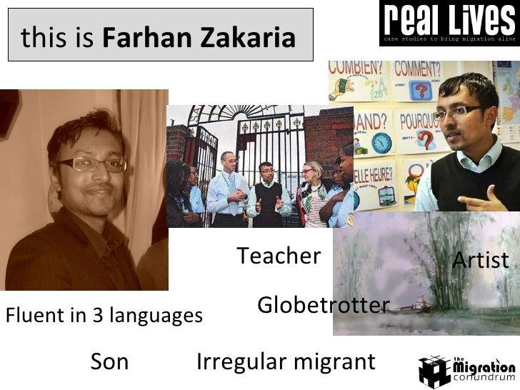 this is  Farhan Zakaria Teacher Fluent in 3   languages Son Globetrotter Irregular migrant Artist