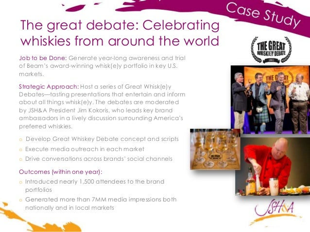 The great debate: Celebrating whiskies from around the world Job to be Done: Generate year-long awareness and trial of Bea...