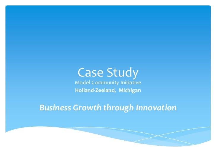 Case Study        Model Community Initiative        Holland-Zeeland, MichiganBusiness Growth through Innovation
