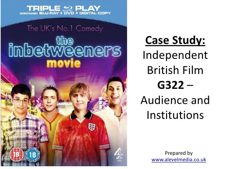 Case Study:Independent British Film   G322 –Audience and Institutions      Prepared by  www.alevelmedia.co.uk