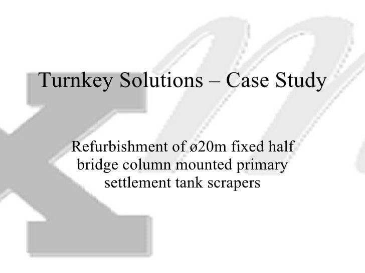 Turnkey Solutions – Case Study Refurbishment of ø20m fixed half bridge column mounted primary settlement tank scrapers