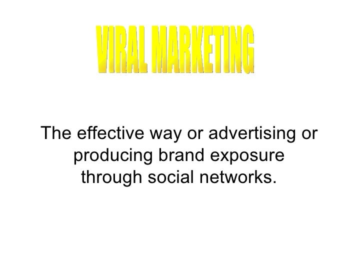 VIRAL MARKETING The effective way or advertising or producing brand exposure through social networks.