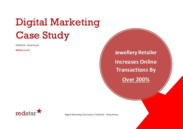 Digital Marketing Case Study CSSL2014 – Andy Kinsey RedStar.co.uk  Jewellery Retailer  Increases Online Transactions By Ov...