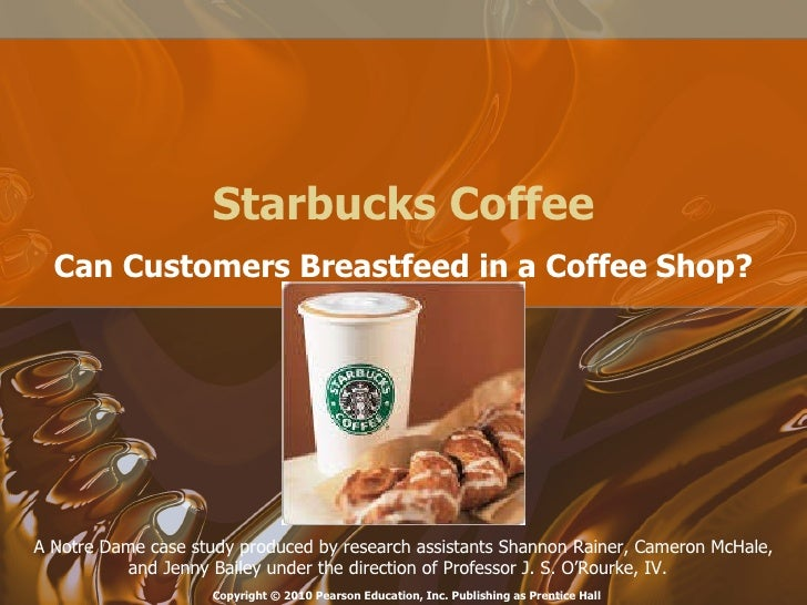Starbucks Coffee Can Customers Breastfeed in a Coffee Shop? A Notre Dame case study produced by research assistants Shanno...