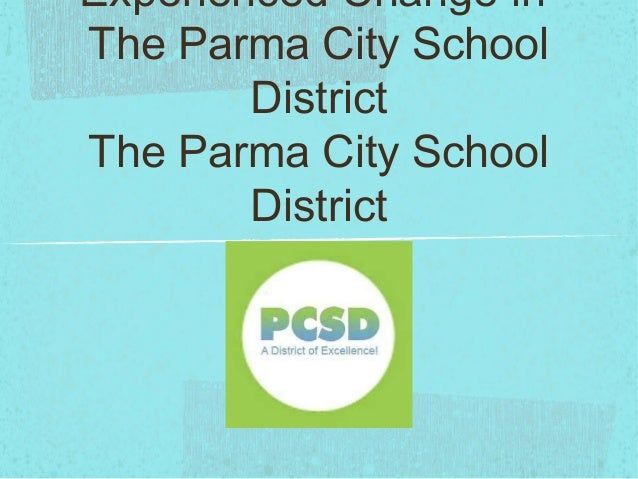 Experienced Change inThe Parma City School        DistrictThe Parma City School        District