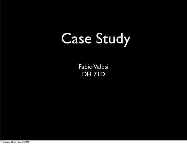 Case Study                              Fabio Valesi                               DH 71DTuesday, December 4, 2012