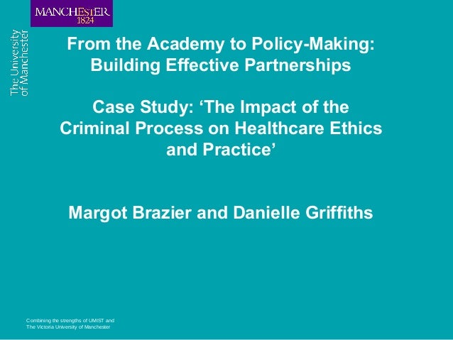 Combining the strengths of UMIST and The Victoria University of Manchester From the Academy to Policy-Making: Building Eff...