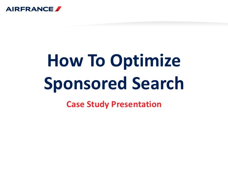 How To OptimizeSponsored Search<br />Case Study Presentation<br />