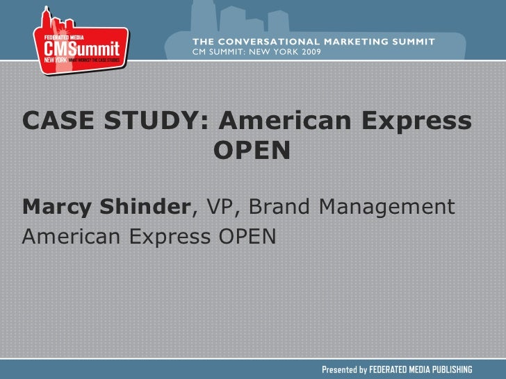 CASE STUDY: American Express  OPEN Marcy Shinder , VP, Brand Management  American Express OPEN