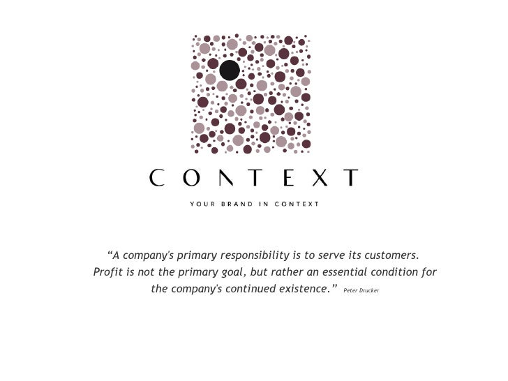 """"""" A company's primary responsibility is to serve its customers.  Profit is not the primary goal, but rather an essential c..."""