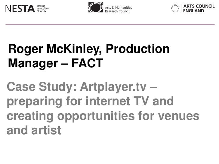 Roger McKinley, ProductionManager – FACTCase Study: Artplayer.tv –preparing for internet TV andcreating opportunities for ...