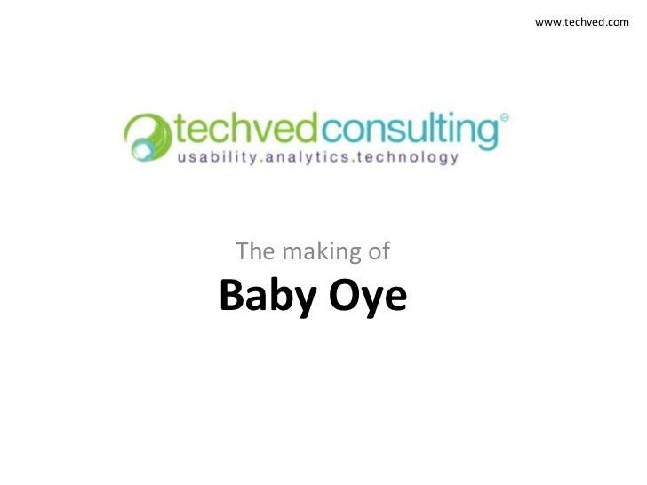 www.techved.comThe making ofBaby Oye