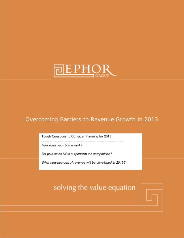 Overcoming Barriers to Revenue Growth in 2013     Tough Questions to Consider Planning for 2013     ----------------------...