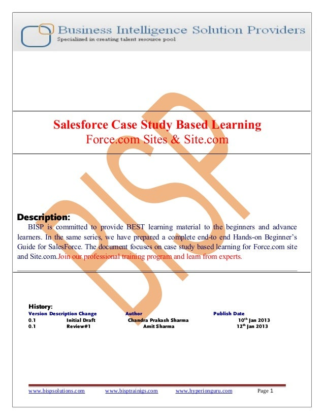 Salesforce Case Study Based Learning Force.com Sites & Site.com Description: BISP is committed to provide BEST learning ma...