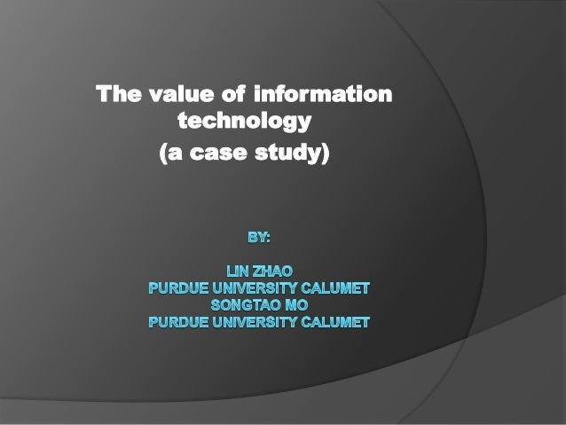 The value of information technology (a case study)
