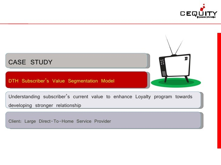 CASE STUDY DTH Subscriber's Value Segmentation Model  Understanding subscriber's current value to enhance Loyalty program ...