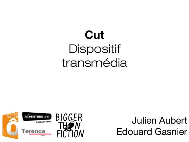 Julien Aubert Edouard Gasnier Cut Dispositif transmédia