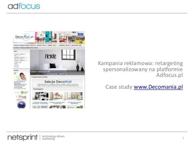 Kampania reklamowa: retargeting spersonalizowany na platformie Adfocus.pl Case study www.Decomania.pl  1