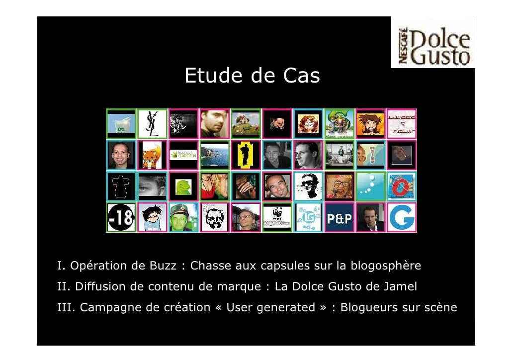 Etude de Cas     I. Opération de Buzz : Chasse aux capsules sur la blogosphère II. Diffusion de contenu de marque : La Dol...