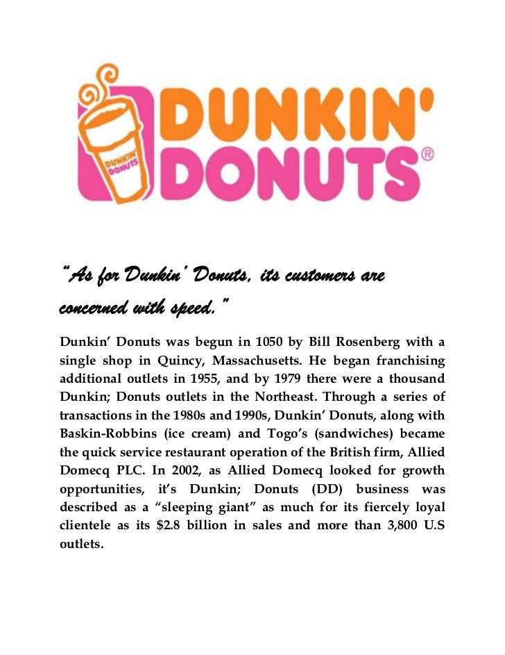 """""""As for Dunkin' Donuts, its customers areconcerned with speed.""""Dunkin' Donuts was begun in 1050 by Bill Rosenberg with asi..."""
