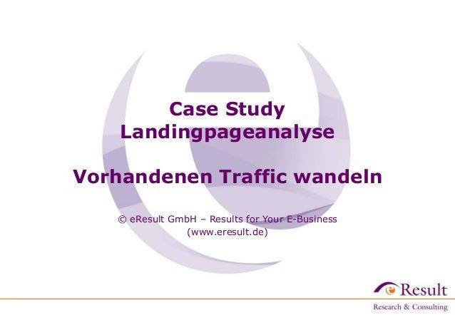 Case Study Landingpageanalyse  Vorhandenen Traffic wandeln © eResult GmbH – Results for Your E-Business (www.eresult.de)