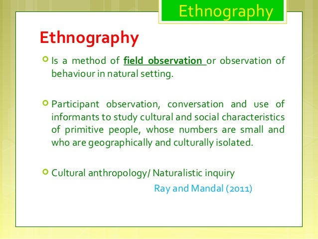 ethnographic observation examples Examples of ethnographic research within the which extends traditional notions of ethnographic study from situated observation and face to face.