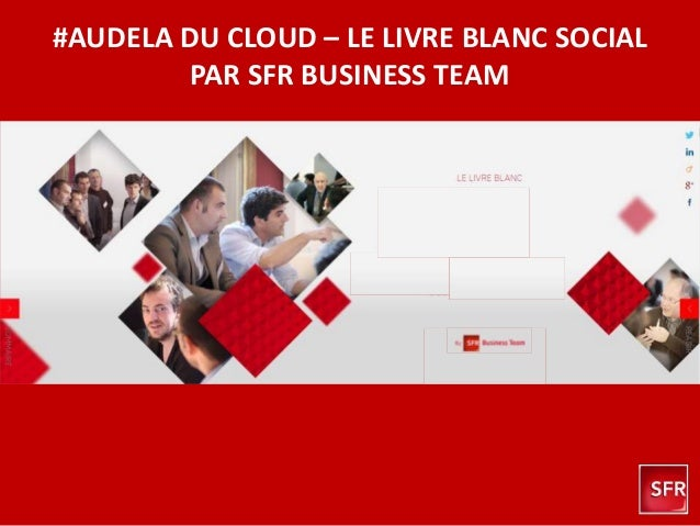 #AUDELA DU CLOUD – LE LIVRE BLANC SOCIAL PAR SFR BUSINESS TEAM