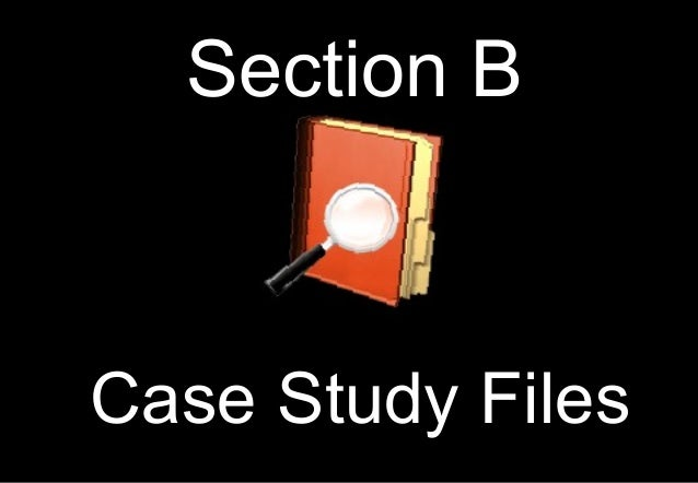 Case Study FilesSection B