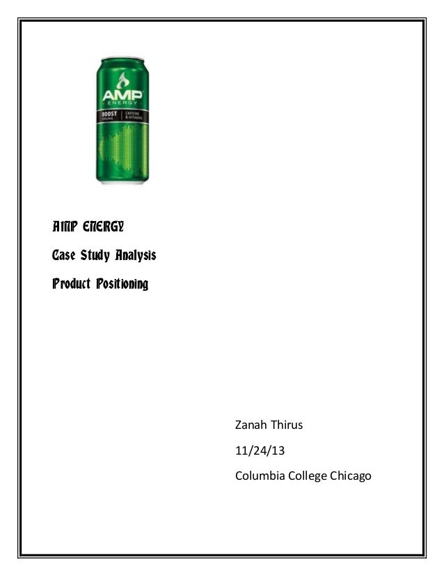 AMP ENERGY Case Study Analysis Product Positioning  Zanah Thirus 11/24/13 Columbia College Chicago