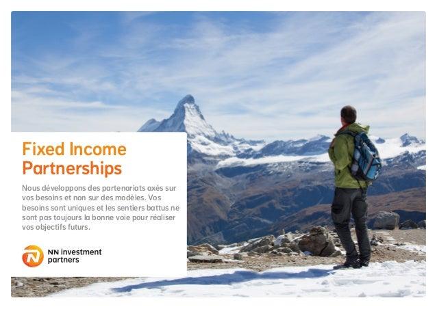 Fixed Income Partnerships Nous développons des partenariats axés sur vos besoins et non sur des modèles. Vos besoins sont ...