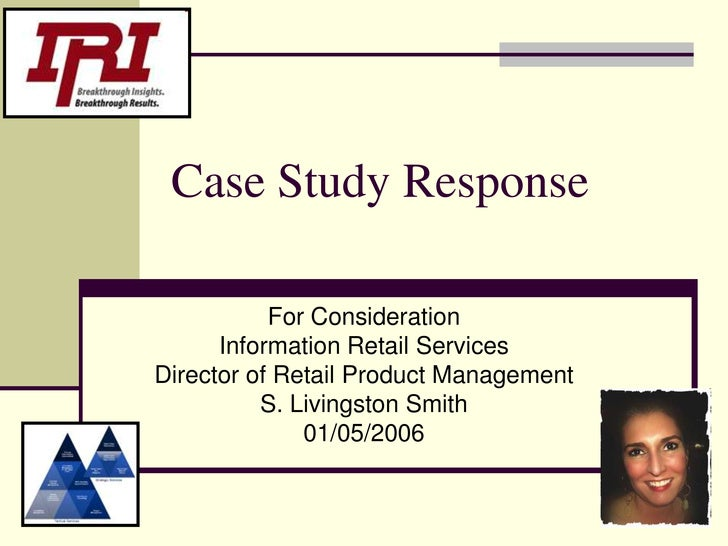 Case Study Response<br />For Consideration<br />Information Retail Services<br />Director of Retail Product Management<br ...