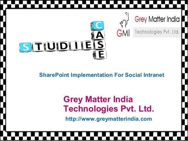 Grey Matter India Technologies Pvt. Ltd. http://www.greymatterindia.com SharePoint Implementation For Social Intranet