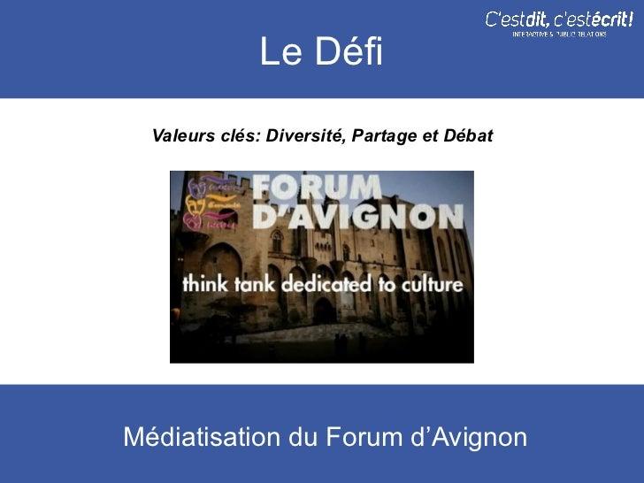 Le Défi  Valeurs clés: Diversité, Partage et DébatMédiatisation du Forum d'Avignon