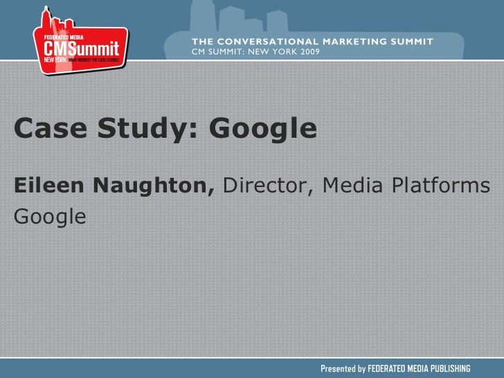 Case Study: Google Eileen Naughton,  Director, Media Platforms Google