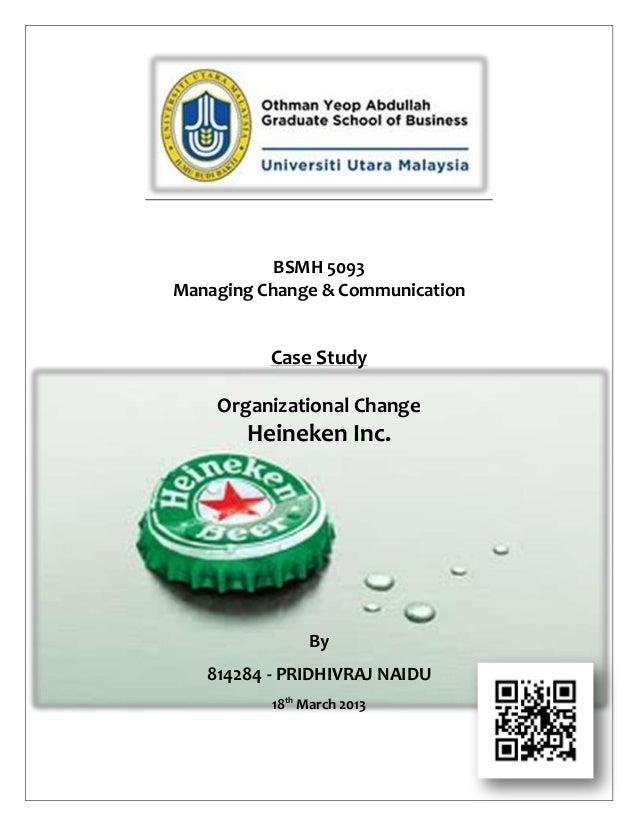 BSMH 5093Managing Change & CommunicationCase StudyOrganizational ChangeHeineken Inc.By814284 - PRIDHIVRAJ NAIDU18thMarch 2...